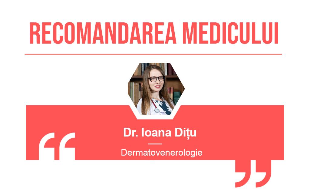 Recomandarea medicului Ioana Ditu