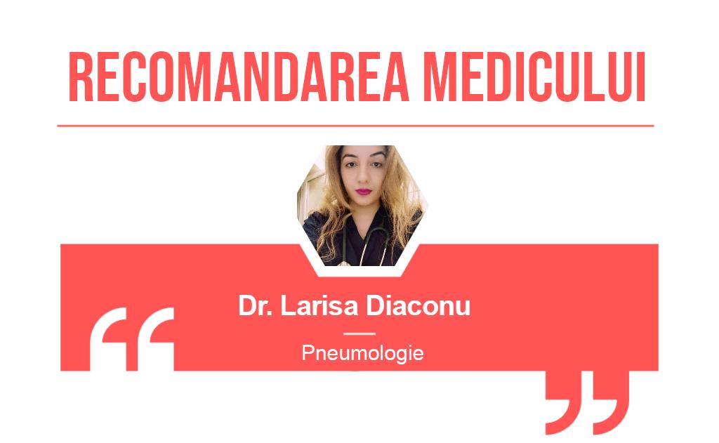 Recomandarea medicului Larisa Diaconu