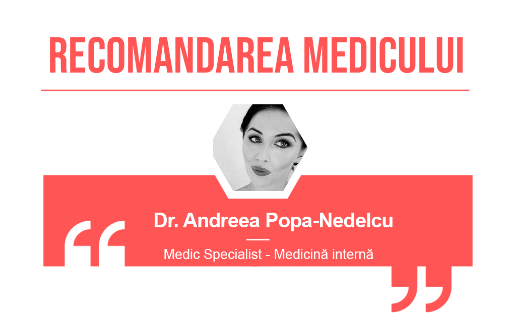 Recomandarea medicului Andreea Popa-Nedelcu