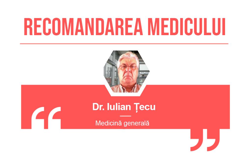 Recomandarea medicului Iulian Tecu